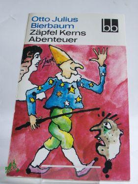 Zäpfel Kerns Abenteuer : e. dt. Kasperlegeschichte: Bierbaum, Otto Julius