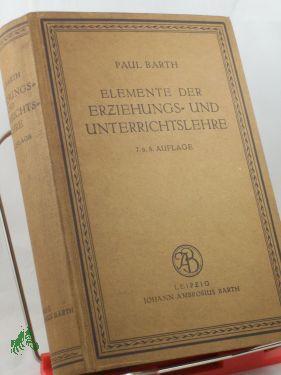 Die Elemente der Erziehungs- und Unterrichtslehre : Barth, Paul