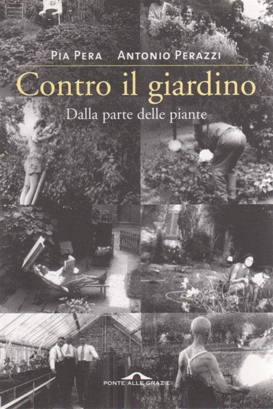 Contro il Giardino: dalla Parte delle Piante - PERA Pia and Perazzi Antonio