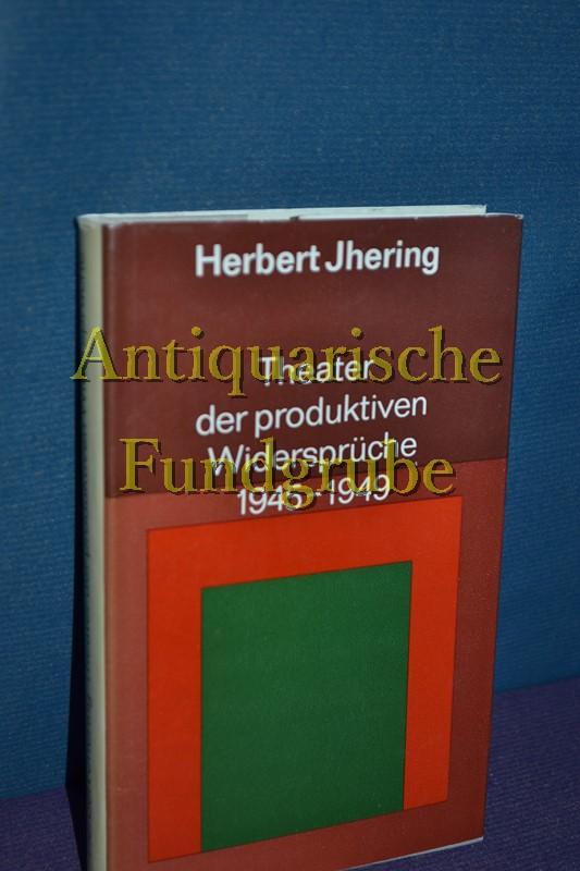 Theater der produktiven Widersprüche 1945 - 1949: Jhering, Herbert: