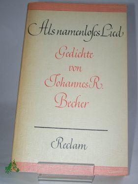 Als namenloses Lied : Gedichte / Johannes: Becher, Johannes R.