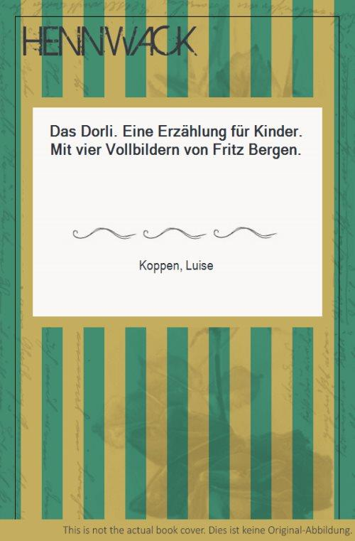 Das Dorli. Eine Erzählung für Kinder. Mit: Koppen, Luise: