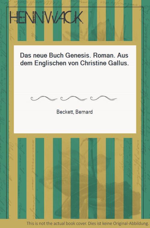 Das neue Buch Genesis. Roman. Aus dem Englischen von Christine Gallus. - Beckett, Bernard
