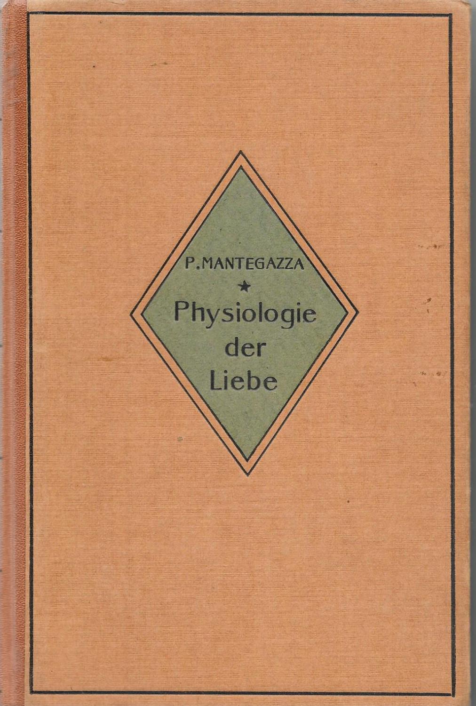 Die Physiologie der Liebe: Paul Mantegazza
