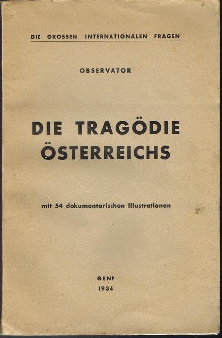 Die Tragödie Österreichs mit 54 dokumentarischen Illustrationen.: Observator.