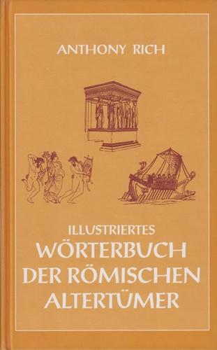 Illustriertes Wörterbuch der römischen Altertümer: Rich, Anthony