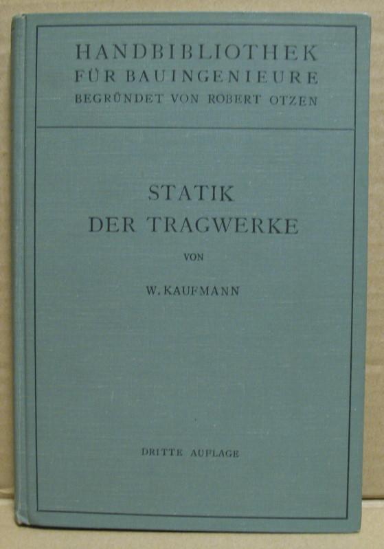 Statik der Tragwerke. (Handbibliothek für Bauingenieure IV.: Kaufmann, Walther: