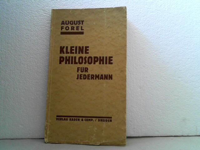 Kleine Philosophie für jedermann. August Forel. -: Forel, Auguste;