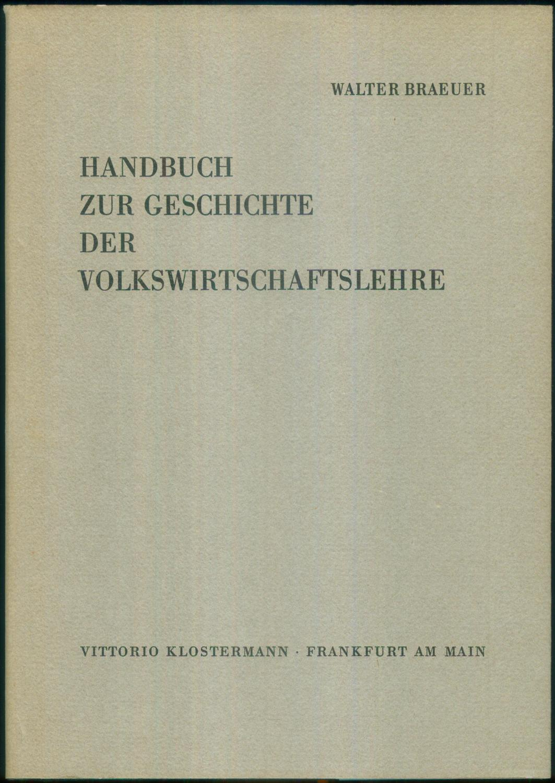 Handbuch zur Geschichte der Volkswirtschaftslehre. Ein bibliographisches: BRAEUER, Walter: