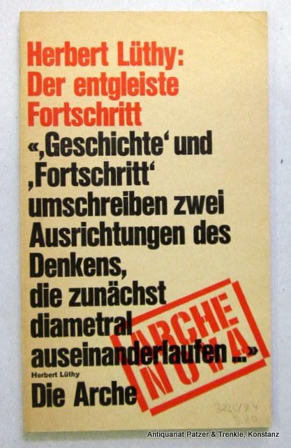 Der entgleiste Fortschritt. Zürich, Arche, 1973. Kl.-8vo.: Lüthy, Herbert.