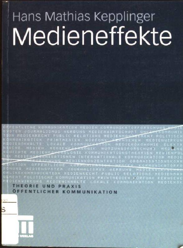 Medieneffekte. Theorie und Praxis öffentlicher Kommunikation; Bd. 4 - Kepplinger, Hans Mathias