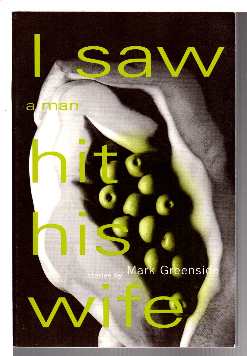 I SAW A MAN HIT HIS WIFE. - Greenside, Mark.
