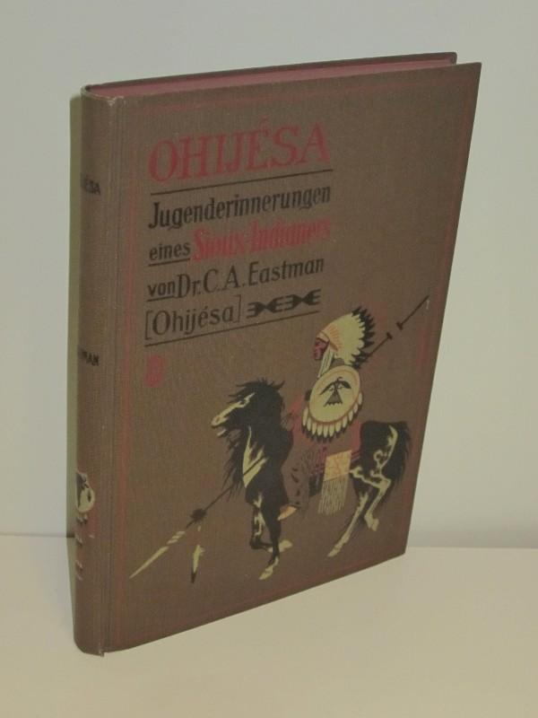 Ohijésa Jugenderinnerungen eines Sioux-Indianers: Dr. C. A.