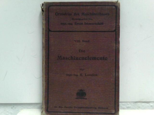Die Maschinenelemente Mit 536 Abbildungen im Text: Laudien, K.: