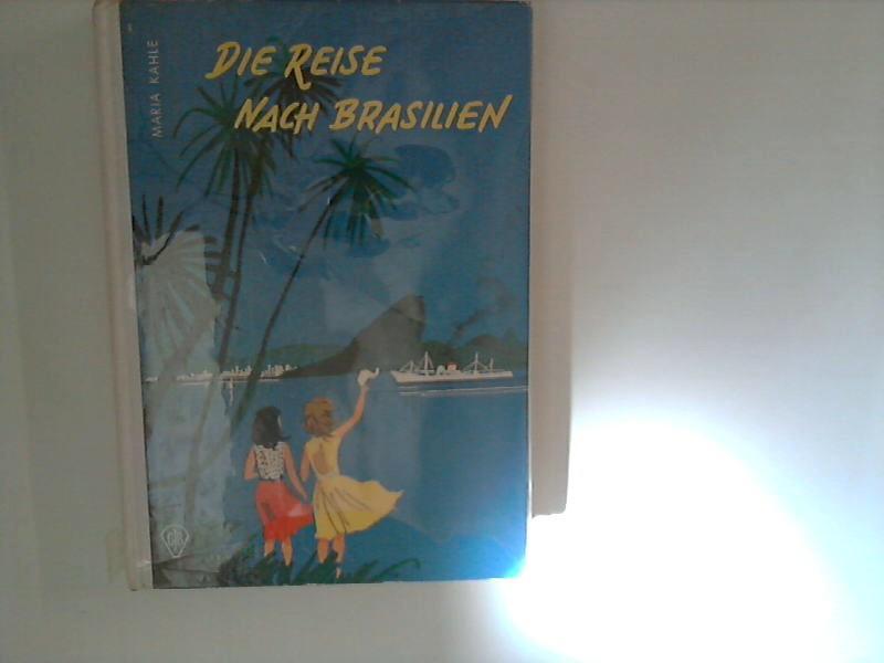Die Reise nach Brasilien : ein junges: Kahle, Maria: