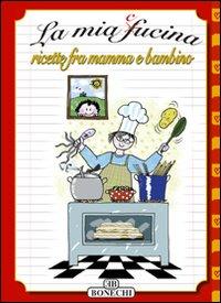 La mia cucina. Ricette fra mamma e bambino - Lippi Donatella Mazzolini Guglielmo