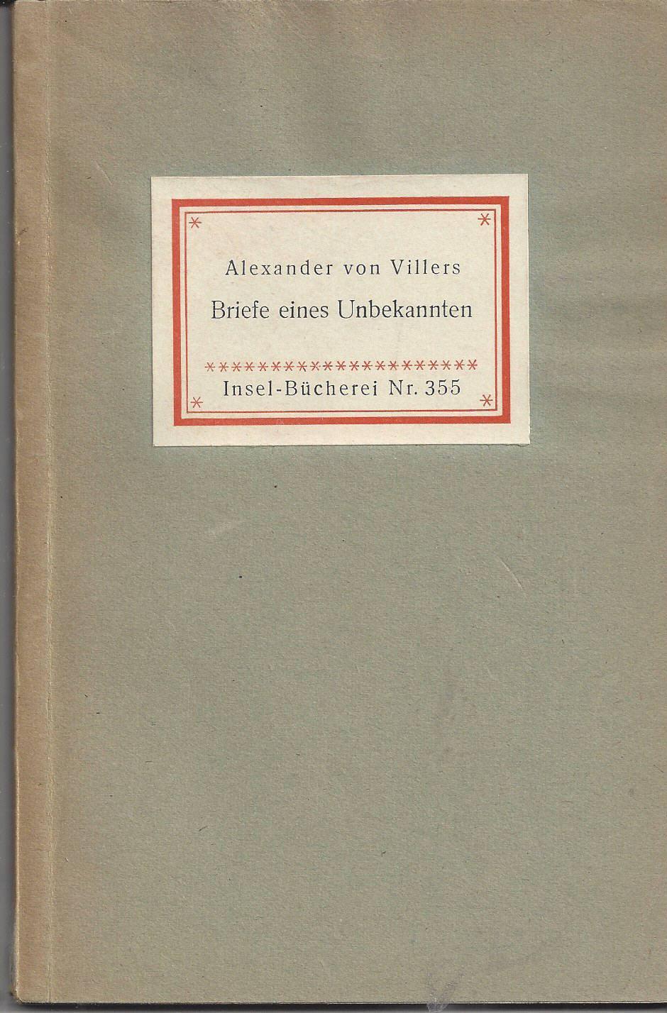 Briefe eines Unbekannten. Eine Auswahl aus den: Villers, Alexander von: