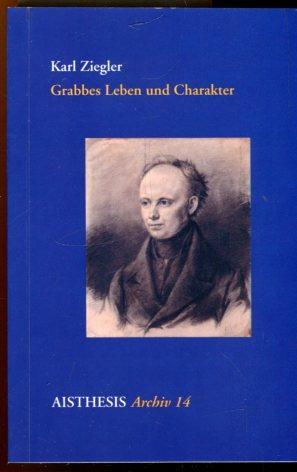 Grabbes Leben und Charakter. Faksimiledruck der Erstausgabe: Ziegler, Karl