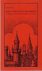 Burg und Stadt Friedberg. Ein Wegweiser durch: Roth, Hermann: