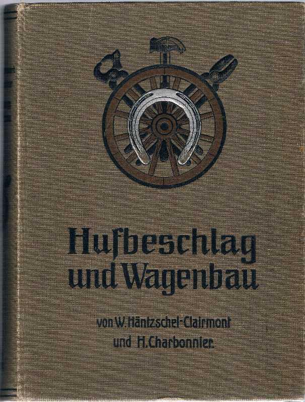 Hufbeschlag und Wagenbau. [1.] Der Huf- und: Häntzschel-Clairmont, W. und