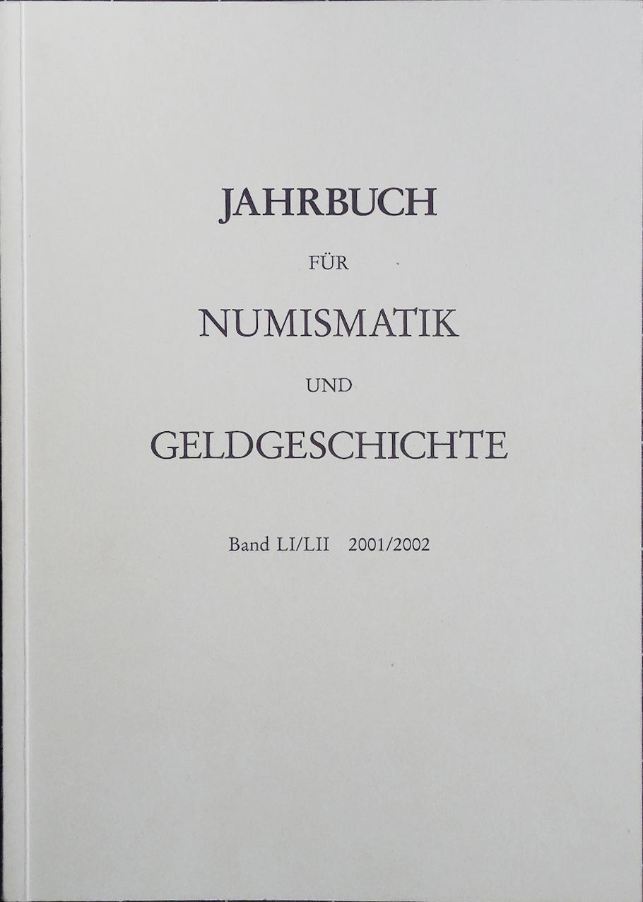 Jahrbuch für Numismatik und Geldgeschichte Band LI/LII: Herausgegeben von der