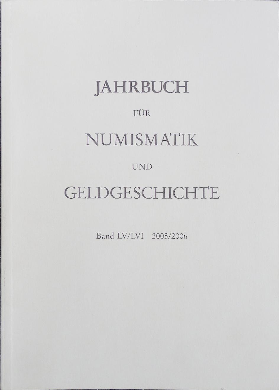 Jahrbuch für Numismatik und Geldgeschichte Band LV/LVI: Herausgegeben von der