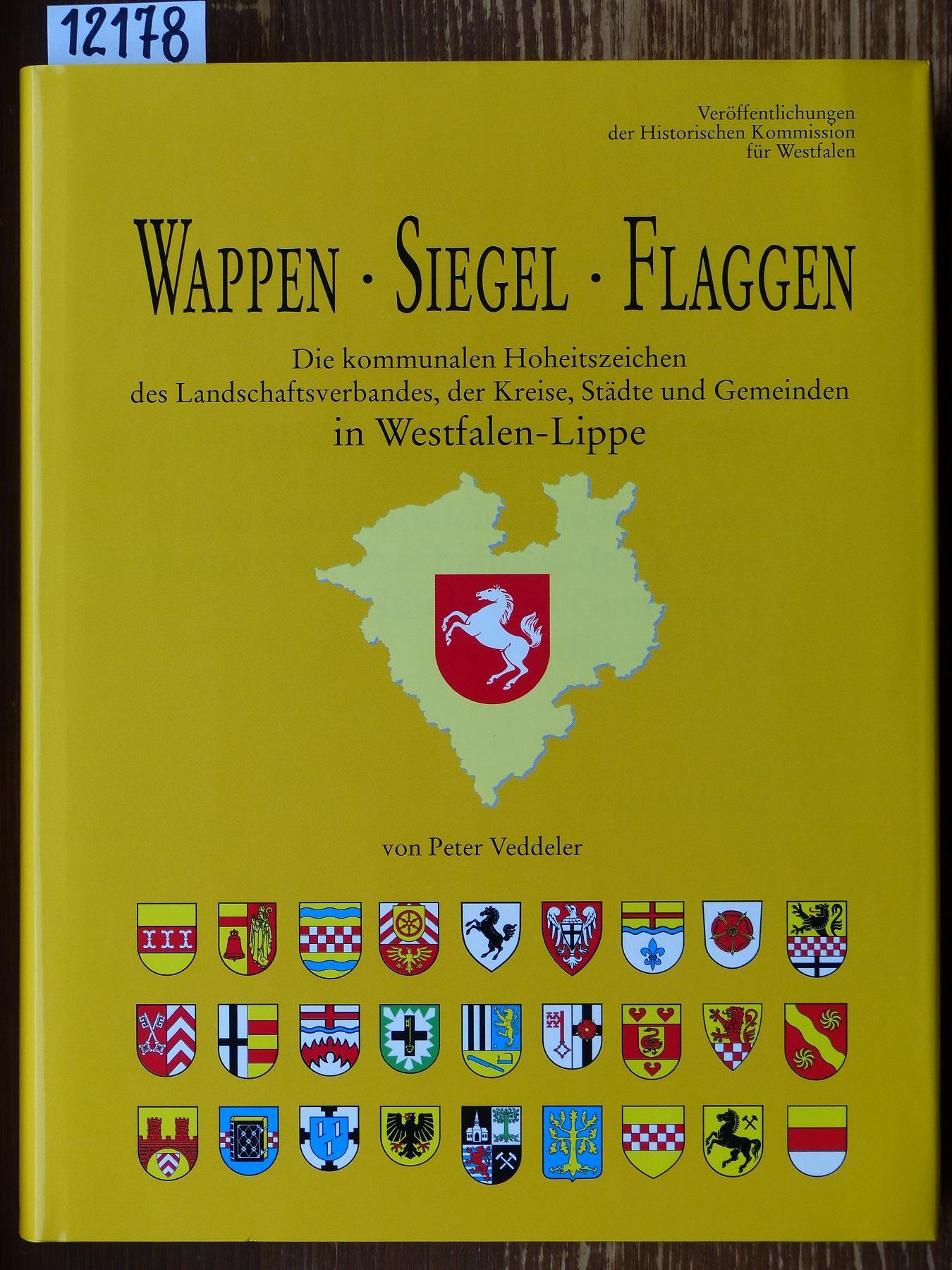 Wappen, Siegel, Flaggen. Die kommunalen Hoheitszeichen des Landschaftsverbandes, der Kreise, Städte und Gemeinden in Westfalen-Lippe. - Veddeler, Peter