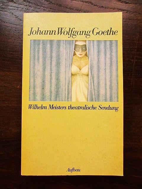 Wilhelm Meisters theatralische Sendung: Goethe, Johann Wolfgang