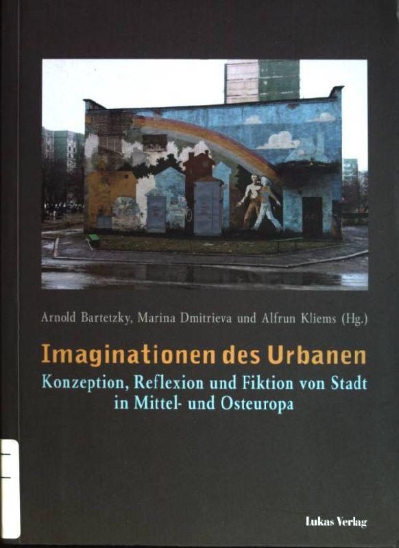 Imaginationen des Urbanen: Konzeption, Reflexion und Fiktion: Bartetzky, Arnold [Hrsg.],
