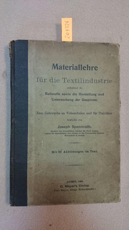 Materiallehre für die Textilindustrie enthaltend die Rohstoffe: Spennrath, Joseph: