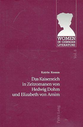 Das Kaiserreich in Zeitromanen von Hedwig Dohm und Elizabeth von Arnim. Women in German literature ; Vol. 8. - Komm, Katrin