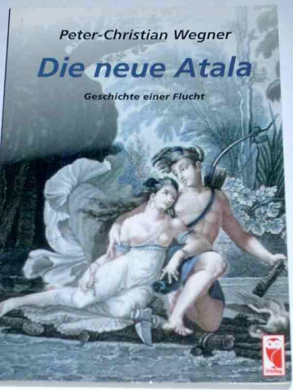 Die neue Atala, Geschichte einer Flucht: Wegner Peter-Christian