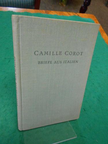 Briefe aus Italien. Camille Corot. [Zusammengestellt und: Corot, Jean-Baptiste-Camille und
