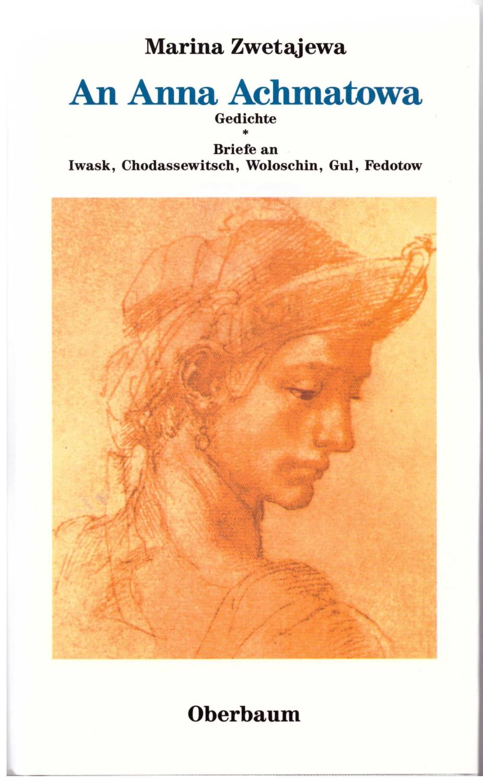 An Anna Achmatowa. Gedichte. Briefe an Iwask, Chodassewitsch, Woloschin, Gul, Fedotow - Zwetajewa, Marina