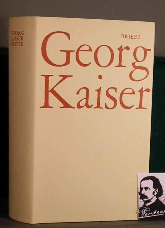 Briefe. Hrsg.von G.M.Valk. Mit einer Einleitung von: Kaiser, Georg.
