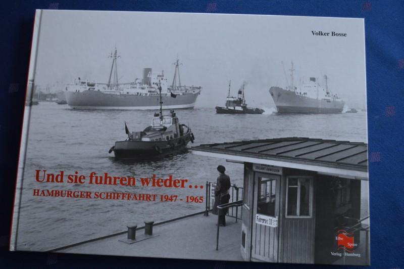 Und sie fuhren wieder . ; Hamburger Schifffahrt 1947-1965 - Volker Bosse