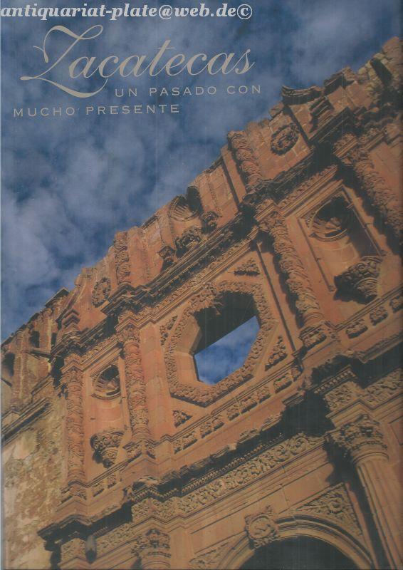 Zacatecas. Un pasado con mucho presente.: Gutiérrez, José Francisco