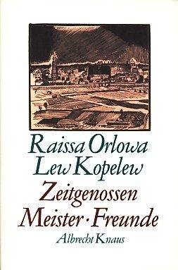 Zeitgenossen, Meister, Freunde. - Orlowa-Kopelew, Raissa und Lew Kopelew