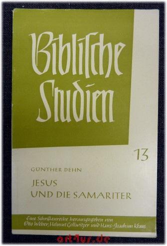 Jesus und die Samariter : Eine Auslegung: Dehn, Günther: