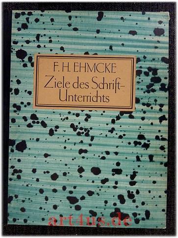 Ziele des Schriftunterrichts : Ein Beitrag zur: Ehmcke, Fritz Helmut: