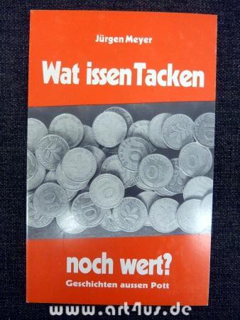 Wat issen Tacken noch wert? : Geschichten: Meyer, Jürgen:
