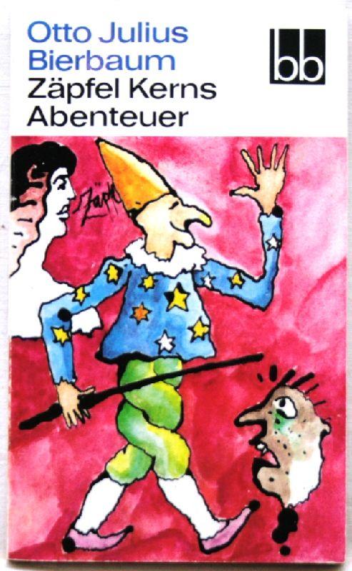 Zäpfel Kerns Abenteuer Eine deutsche Kasperlegeschichte: Bierbaum, Otto Julius