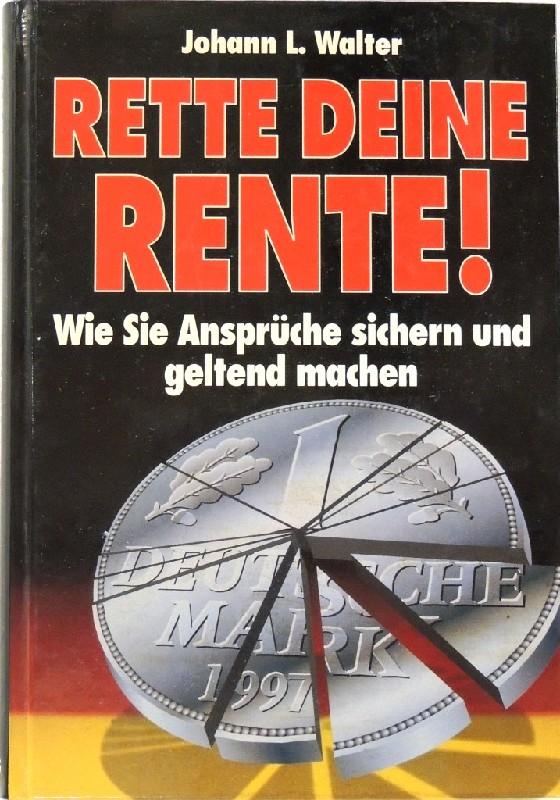 Rette deine Rente! Wie Sie Ansprüche sichern: Walter, Johann L.