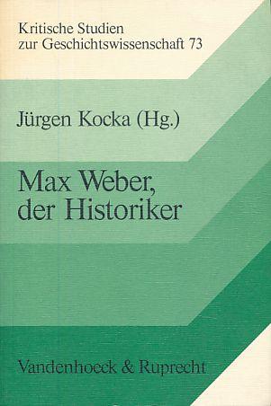 Max Weber, der Historiker. Kritische Studien zur: Kocka, Jürgen (Hg.):