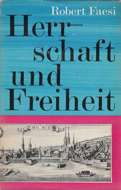 Herrschaft und Freiheit Band 1: Faesi, Robert: