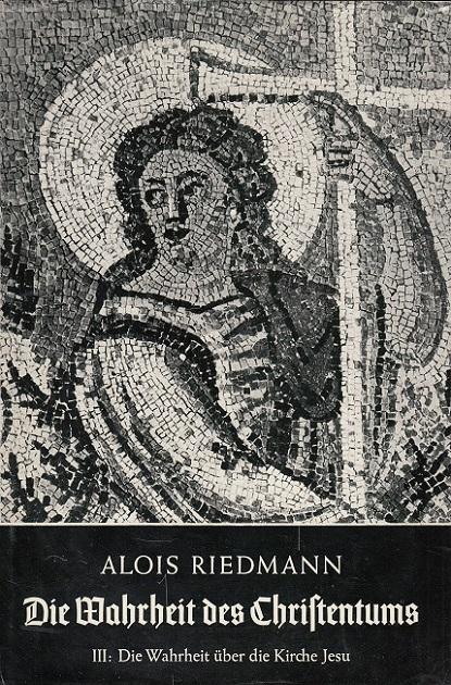 Die Wahrheit des Christentums - Band III.: Riedmann, Alois: