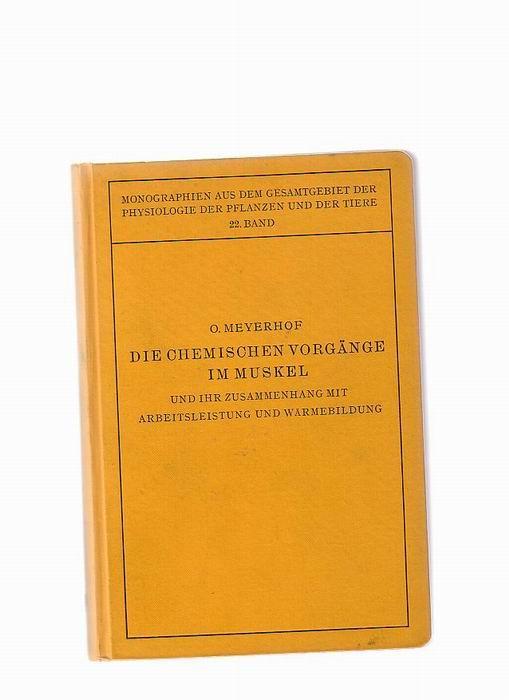 Die chemischen Vorgänge im Muskel und Ihr: Meyerhof, Otto