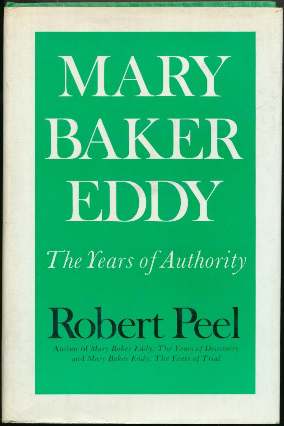 Mary Baker Eddy: The Years of Authority. - PEEL, Robert.