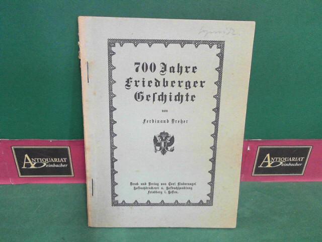 700 Jahre Friedberger Geschichte.: Dreher, Ferdinand: