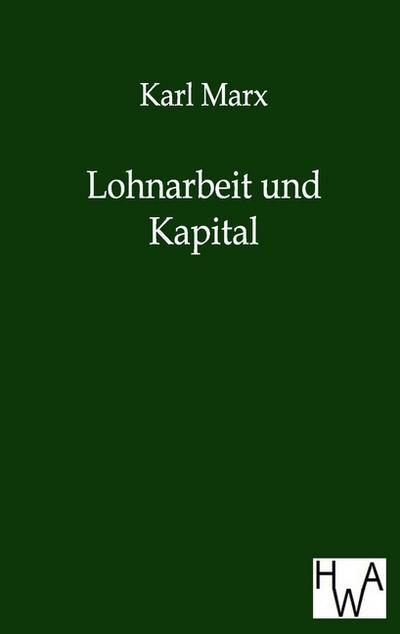 Lohnarbeit und Kapital: Karl Marx